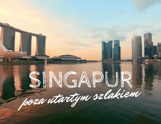 Singapur poza utartym szlakiem